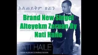 Nati Haile New --  Alteyqem Zeruan
