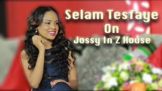 Interview  with actress Selam Tesfaye on  Jossy In Z House Show  | EBS Talk Show
