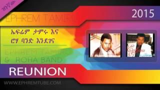 Ephrem Tamiru - Godanaye  | The Reunion (Endegena) 2015
