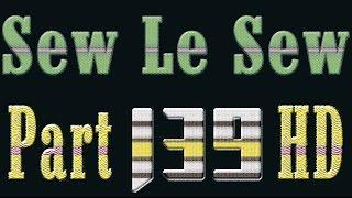 Sew Le Sew Part 139 HD